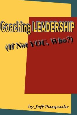 Coaching Leadership: If Not You, Who?