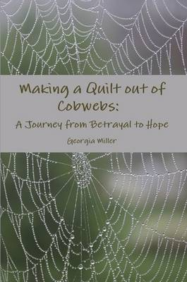 Making a Quilt Out of Cobwebs: A Journey from Betrayal to Hope