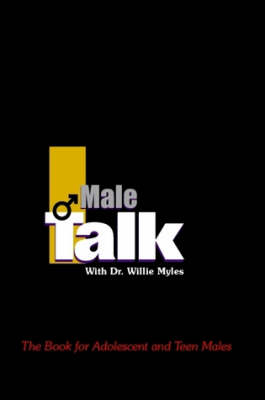 Male Talk with Dr. Willie Myles: The Book for Adolescent and Teen Males