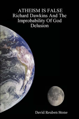Atheism is False: Richard Dawkins and the Improbability of God Delusion