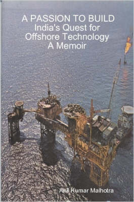 A PASSION TO BUILD India's Quest for Offshore Technology A Memoir