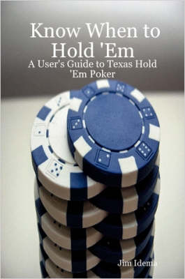Know When to Hold 'Em - A User's Guide to Texas Hold 'Em Poker
