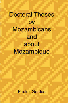 Doctoral Theses by Mozambicans and About Mozambique