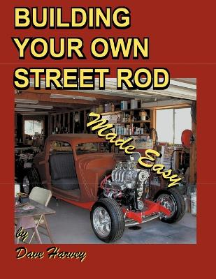 BUILDING YOUR OWN STREET ROD Made Easy