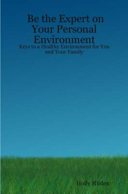 Be the Expert on Your Personal Environment: Keys to a Healthy Environment for You and Your Family
