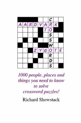 Aardvark to Zygote: 1000 People, Places and Things You Need to Know to Solve Crossword Puzzles!