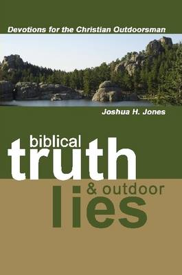 Biblical Truth & Outdoor Lies: Devotions for the Christian Outdoorsman