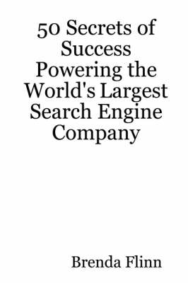 50 Secrets of Success Powering the World's Largest Search Engine Company