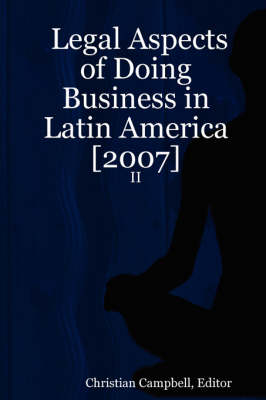 Legal Aspects of Doing Business in Latin America: 2007: v. 2