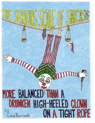 The Serious Scale of Sarcasm: More Balanced Than a Drunken High-Heeled Clown on a Tight Rope