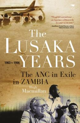 The Lusaka years: The ANC in exile in Zambia, 1963 to 1994