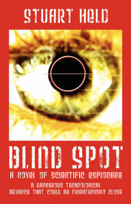 Blind Spot: A Novel of Scientific Espionage - A Dangerous Technological Advance That Could Be Frighteningly Close