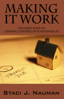 Making It Work: The First Steps to Gaining Control of Your Finances
