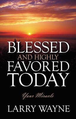 Blessed and Highly Favored Today: Your Miracle