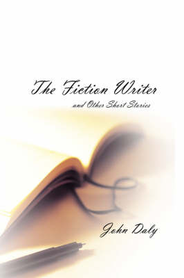 The Fiction Writer: And Other Short Stories