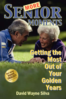 More Senior Moments: Getting the Most Out of Your Golden Years