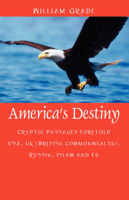 America's Destiny: Cryptic Passages Foretold USA, UK (British Commonwealth), Russia, Islam and Eu