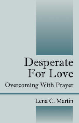 Desperate for Love: Overcoming with Prayer