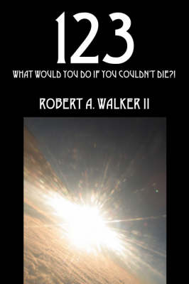 123: What Would You Do If You Couldn't Die?!
