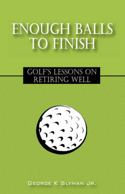 Enough Balls to Finish: Golf's Lessons on Retiring Well