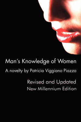 Man's Knowledge of Women: A Novelty by Patricia Viggiano Piazza