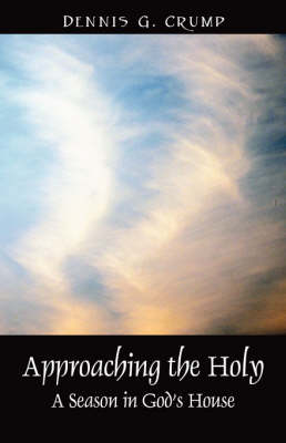 Approaching the Holy: A Season in God's House
