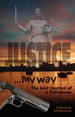 Justice My Way: The Last Journal of a Policeman