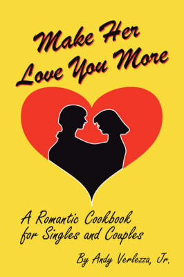 Make Her Love You More: A Romantic Cookbook for Singles & Couples