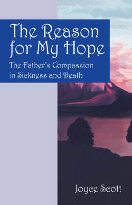 The Reason for My Hope: The Father's Compassion in Sickness and Death