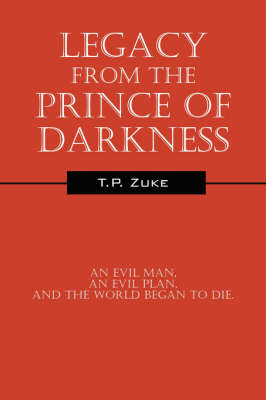 Legacy from the Prince of Darkness: An Evil Man, an Evil Plan, and the World Began to Die