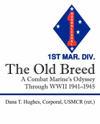 The Old Breed: A Combat Marine's Odyssey Through WWII 1941-1945