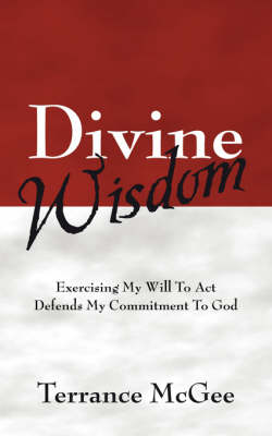 Divine Wisdom: Exercising My Will to ACT Defends My Commitment to God