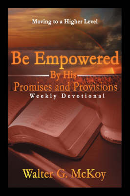 Be Empowered by His Promises and Provisions: Weekly Devotional