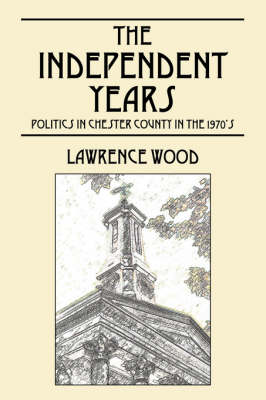 The Independent Years: Politics in Chester County in the 1970's