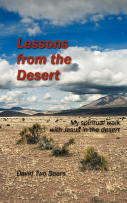 Lessons from the Desert: My Spiritual Walk with Jesus in the Desert
