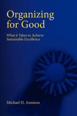 Organizing for Good: What It Takes to Achieve Sustainable Excellence
