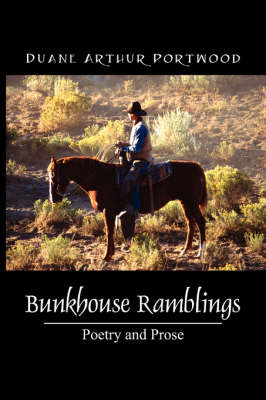 Bunkhouse Ramblings: Poetry and Prose