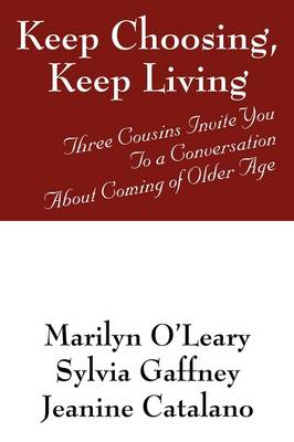Keep Choosing, Keep Living: Three Cousins Invite You to a Conversation about Coming of Older Age