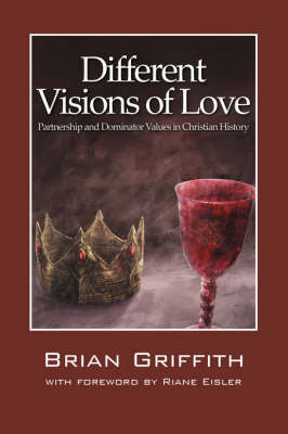 Different Visions of Love: Partnership and Dominator Values in Christian History