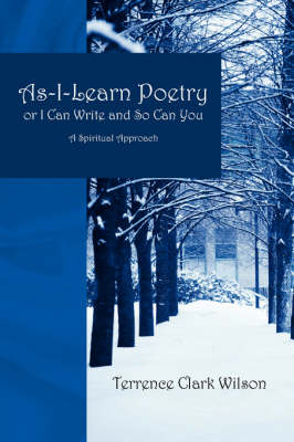 As-I-Learn Poetry or I Can Write and So Can You: A Spiritual Approach