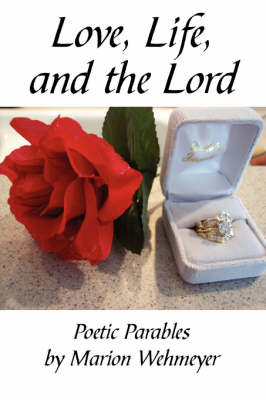 Love, Life, and the Lord: Poetic Parables by Marion Wehmeyer
