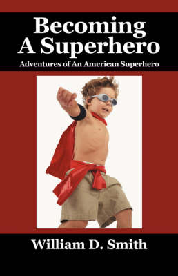 Becoming a Superhero: Adventures of an American Superhero