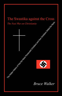 The Swastika Against the Cross: The Nazi War on Christianity