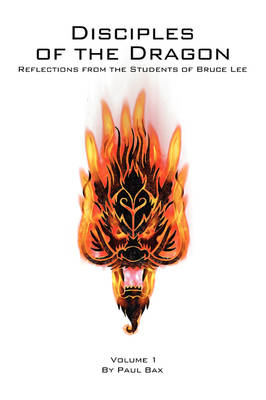 Disciples of the Dragon: Reflections from the Students of Bruce Lee
