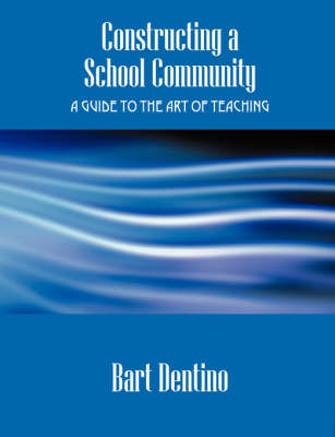 Constructing a School Community: A Guide to the Art of Teaching