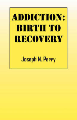 Addiction: Birth to Recovery