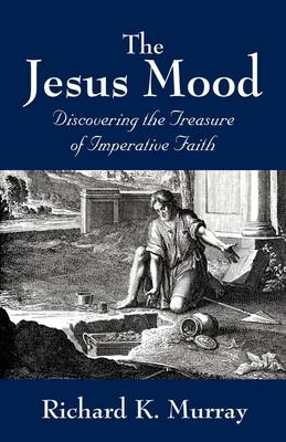 The Jesus Mood: Discovering the Treasure of Imperative Faith