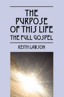 The Purpose of This Life: The Full Gospel