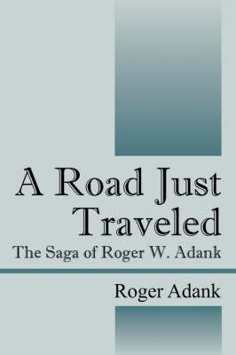 A Road Just Traveled: The Saga of Roger W. Adank