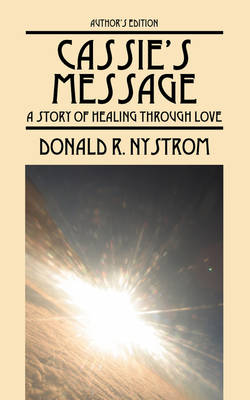 Cassie's Message: A Story of Healing Through Love - Author's Edition